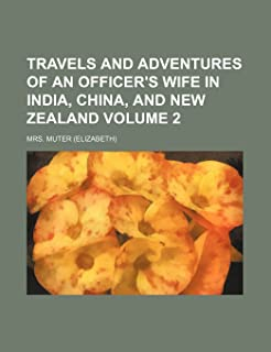 Travels and Adventures of an Officer's Wife in India, China, and New Zealand Volume 2
