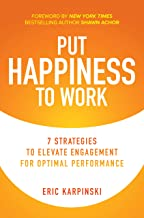 Put Happiness to Work: 7 Strategies to Elevate Engagement for Optimal Performance (English Edition)