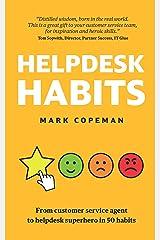 Helpdesk Habits: Become a helpdesk superhero and make yourself indispensable. Kindle Edition