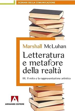 Letteratura e metafore della realtà. Vol. 3: Il mito e la rappresentazione artistica. (Scenari della comunicazione)