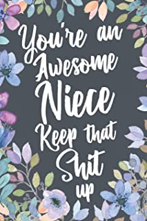 You're An Awesome Niece Keep That Shit Up: Funny Joke Encouragement Gift Idea for Niece. Sarcastic Motivational Quote Gag Notebook Journal & Sketch Diary Present.