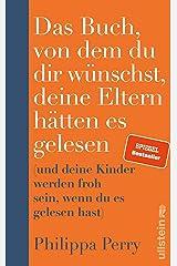 Das Buch, von dem du dir wünschst, deine Eltern hätten es gelesen: (und deine Kinder werden froh sein, wenn du es gelesen hast) (German Edition) Kindle Edition