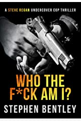 Who The F*ck Am I?: An original-concept, entertaining thriller. (Steve Regan Undercover Cop Thrillers Book 2) Kindle Edition