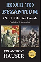 Road to Byzantium: A Novel of the First Crusade (Byzantium saga) (Volume 1)