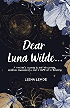 Dear Luna Wilde...: A mother's journey to self-discovery, spiritual awakenings, and a sh*t ton of healing.