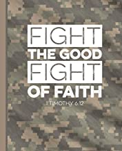 Fight the Good Fight of Faith 1 Timothy 6:12: Camouflage Deployment Journal   Bible Verse Camo Composition Notebook