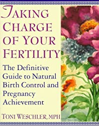 Taking Charge of Your Fertility: The Definitive Guide to Natural Birth Control and Pregnancy Achievement: Toni Weschler