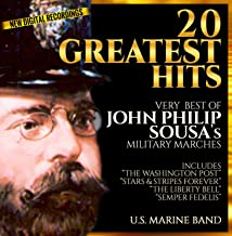 """20 Greatest Hits  - Very Best of John Philip Sousa - Military Marches  - U.S. Marine Band - New Digital Recordings – Inc.""""The Washington Post"""" """"Stars & Stripes Forever"""" """"Liberty Bell"""""""