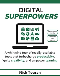 Digital Superpowers: A whirlwind tour of readily-available tools that turbocharge productivity, ignite creativity, and empower learning