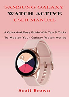 SAMSUNG GALAXY WATCH ACTIVE USER MANUAL: A Quick And Easy...
