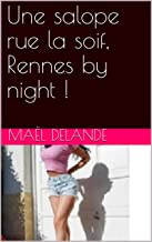 Une salope rue la soif, Rennes by night ! (French Edition)