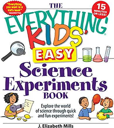 The Everything Kids' Easy Science Experiments Book: Explore the