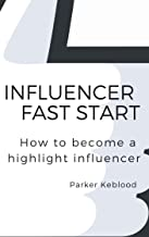 Influencer fast start: Experts reveal how to become a highlight influencer