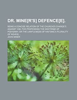 Dr. Mine[r's] Defence[e]; Being a Concise Relation of the Church['s Charge?] Against Him, for Professing the Doctrin[e of ...