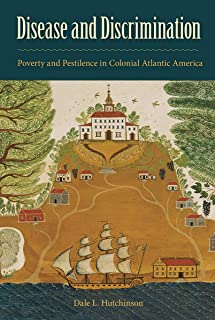 Disease and Discrimination: Poverty and Pestilence in Colonial Atlantic America