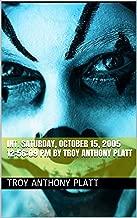 00:08:05 INT. Saturday, October 15, 2005 12:56:09 PM By Troy Anthony Platt