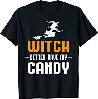 Witch Better Have My Candy Shirt Halloween Gifts Cute Funny