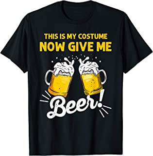 This Is My Costume Now Give Me Beer Funny Halloween Gift T-Shirt