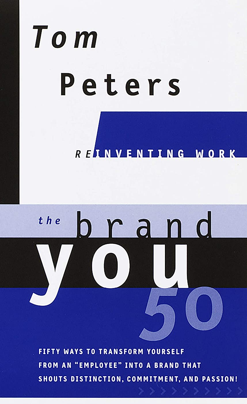 絶滅させる大事にする読みやすいThe Brand You 50 (Reinventing Work): Fifty Ways to Transform Yourself from an 'Employee' into a Brand That Shouts Distinction, Commitment, and Passion! (Reinventing Work Series) (English Edition)