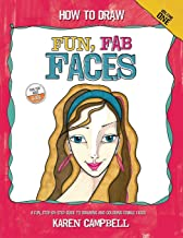 How to Draw Fun, Fab Faces: An Easy Step-by-Step Guide to Drawing and Coloring Fun Female Faces (Volume 1)