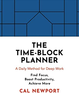 The Time-Block Planner: A Daily Method for Deep Work