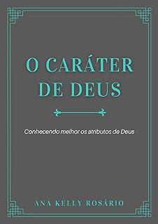 O Caráter de Deus: Conhecendo melhor os atributos de Deus (Portuguese Edition)