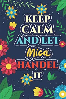 Mica: Keep Calm And Let Mica Handle It - Mica Name Custom Gift Notebook Journal - Personalized Gifts for Him and Her - Cus...