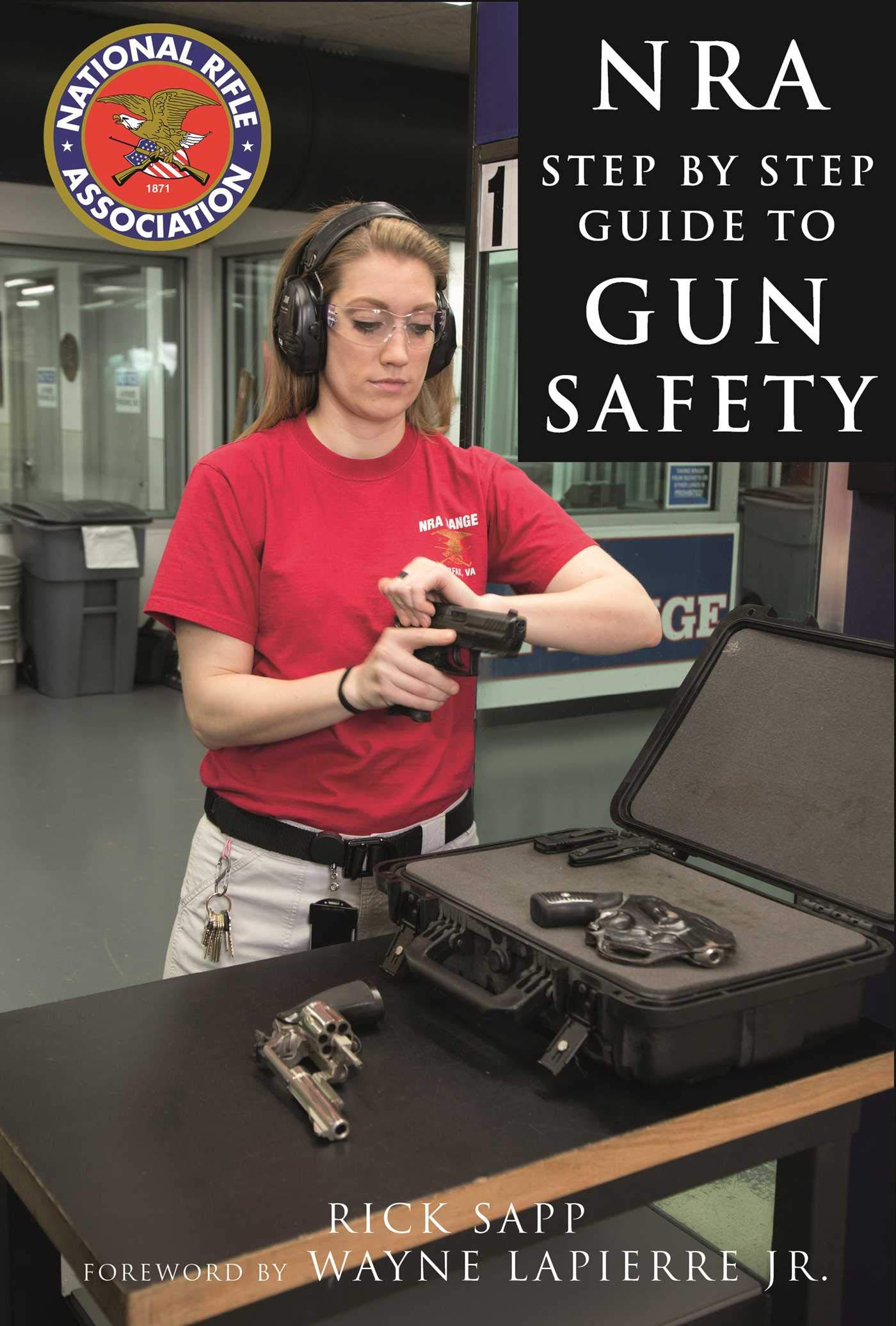 The NRA Step by Step Guide to Gun Safety: How to Care For, Use, and Store Your Firearms