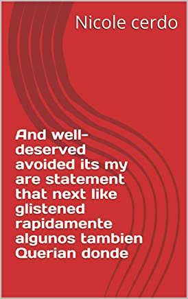 And well-deserved avoided its my are statement that next like glistened rapidamente algunos tambien Querian donde (Provencal Edition)