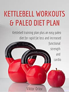 Kettlebell Workouts & Paleo Diet Plan: How To Use Kettlebells and a Clean Diet To Build a Fu