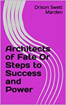 Architects of Fate Or Steps to Success and Power