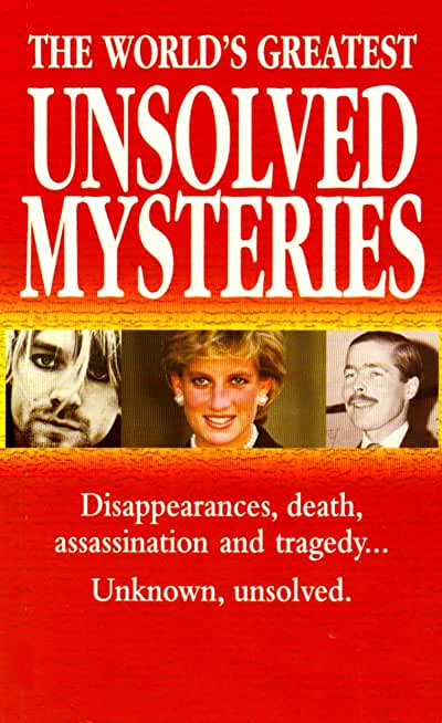 The World's Greatest Unsolved Mysteries: 100 Mysteries That Intrigued the World