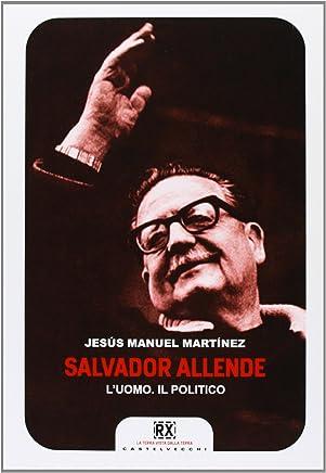 Salvador Allende. Luomo. Il politico