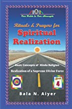 Rituals and Prayers for Spiritual Realization: Practicing the Hindu Traditions with full understanding: 4 (Basic Concepts ...