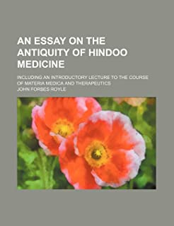 An Essay on the Antiquity of Hindoo Medicine; Including an Introductory Lecture to the Course of Materia Medica and Therap...