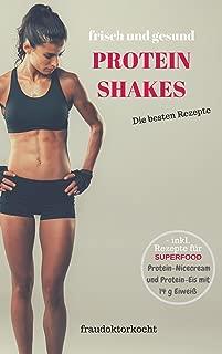PROTEIN SHAKES: frische und gesunde Eiweißshakes selber zubereiten ob als Nahrungsersatz zur Gewichtsreduktion oder als Sportlerernährung zum Muskelaufbau (fraudoktorkocht) (German Edition)