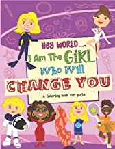 Hey World…. I Am The Girl Who Will Change You: A Coloring book For Girls PDF
