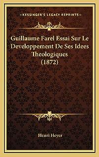 Guillaume Farel Essai Sur Le Developpement De Ses Idees Theologiques (1872)