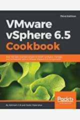 VMware vSphere 6.5 Cookbook: Over 140 task-oriented recipes to install, configure, manage, and orchestrate various VMware vSphere 6.5 components, 3rd Edition Kindle Edition