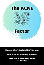 The Acne X Factor : Learn What Acne Says About Your Health, Wich Product Make Acne Worse, How To Make Your Acne Go Away As Fast As Possible And More (English Edition)