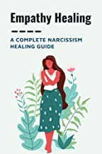 Empathy Healing: A Complete Narcissism Healing Guide: Narcissism Signs (English Edition)