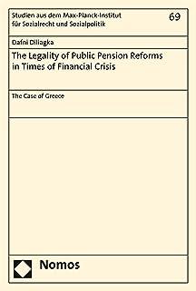The Legality of Public Pension Reforms in Times of Financial Crisis: The Case of Greece (Studien aus dem Max-Planck-Institut für Sozialrecht und Sozialpolitik Book 69) (English Edition)