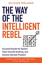 The Way of the Intelligent Rebel: Succeed Outside the System, Teach Yourself Anything, and Achieve Ultimate Freedom (Engli...