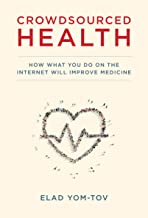 Crowdsourced Health: How What You Do on the Internet Will Improve Medicine (The MIT Press)