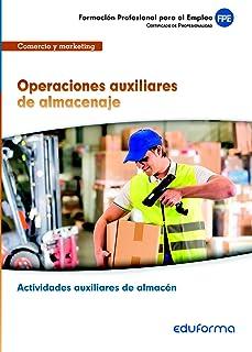 Operaciones auxiliares de almacenaje (MF1325), Certificado de Profesionalidad Actividades auxiliares de almacén. Familia p...