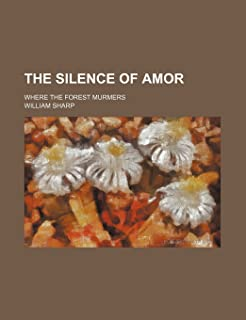 The Silence of Amor; Where the Forest Murmers