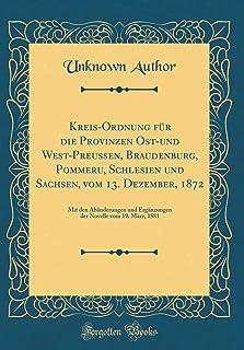 Kreis-Ordnung für die Provinzen Ost-und West-Preussen, Braudenburg, Pommeru, Schlesien und Sachsen, vom 13. Dezember, 1872...