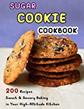 Sugar Cookie Cookbook: 200 Recipes Sweet & Savory Baking in Your High-Altitude Kitchen