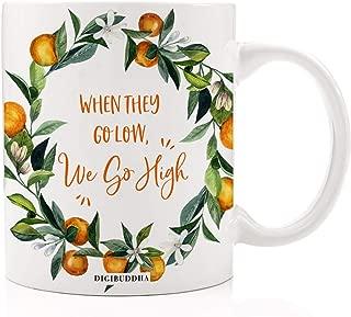 When They Go Low We Go High Coffee Mug Inspirational Michelle Obama Quote Motivational Liberal Democrat Anti Trump Saying Present for Women Citrus Orange Wreath Greenery 11oz Ceramic Cup Digibuddha