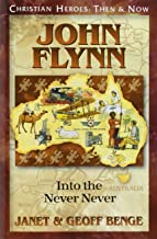 John Flynn: Into the Never Never (Christian Heroes: Then & Now)